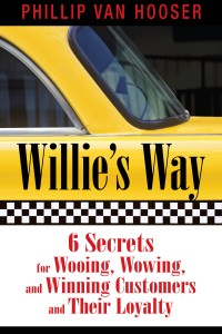 Willie's Way: 6 Secrets for Wooing, Wowing and Winning Customers and Their Loyalty